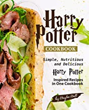 Harry Potter Cookbook: Simple, Nutritious and Delicious Harry Potter Inspired Recipes in One Cookbook