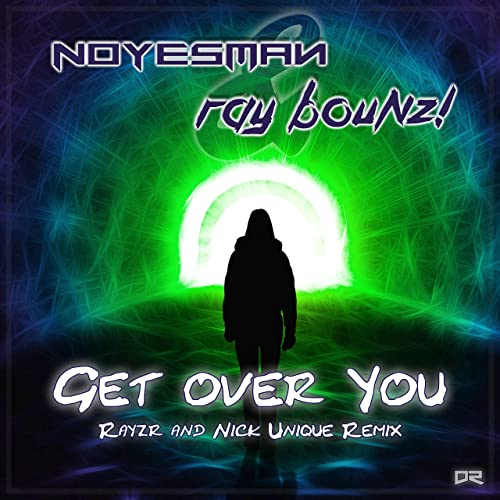 NoYesMan & Ray Bounz! - Get Over You (Rayzr & Nick Unique Remix)