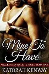 Mine to Have (An Ackerman Security Novel Book 4) Kindle Edition