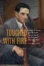 Touched with Fire: Morris B. Abram and the Battle against Racial and Religious Discrimination
