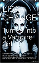 Turned Into a Vampire Girl: (one man's journey from alpha male to undead beauty - paranormal transgender romance) (The Vampire's TG Curse Book 2)