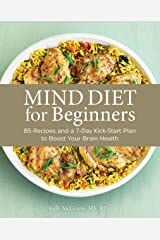 MIND Diet for Beginners: 85 Recipes and a 7-Day Kickstart Plan to Boost Your Brain Health Kindle Edition
