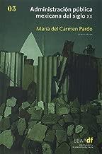 Administracion publica mexicana en el siglo XX (Spanish Edition)
