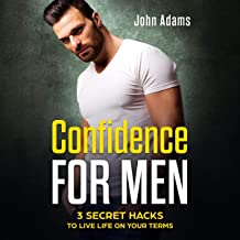 Confidence for Men: 3 Secret Hacks to Live Life on Your Terms