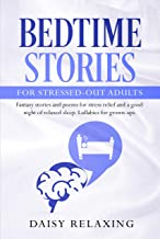Bedtime Stories for Stressed-Out Adults: Fantasy stories and poems for stress relief and a good night of relaxed sleep. Lullabies for grown-ups. (English Edition)