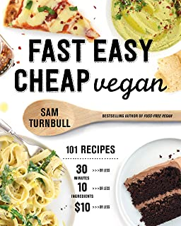 Fast Easy Cheap Vegan: 101 Recipes You Can Make in 30 Minutes or Less, for $10 or Less, and with 10 Ingredients or Less!
