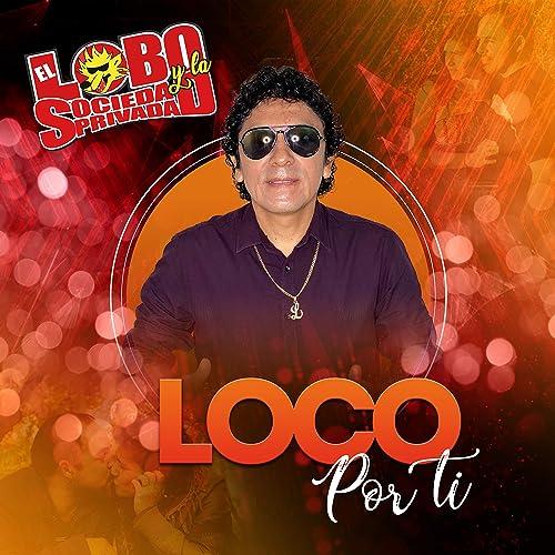 Loco Por Ti By El Lobo Y La Sociedad Privada On Amazon Music Amazon Com