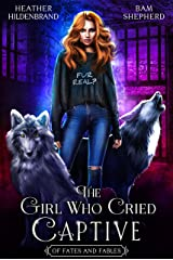 The Girl Who Cried Captive (Of Fates & Fables Book 2) Kindle Edition