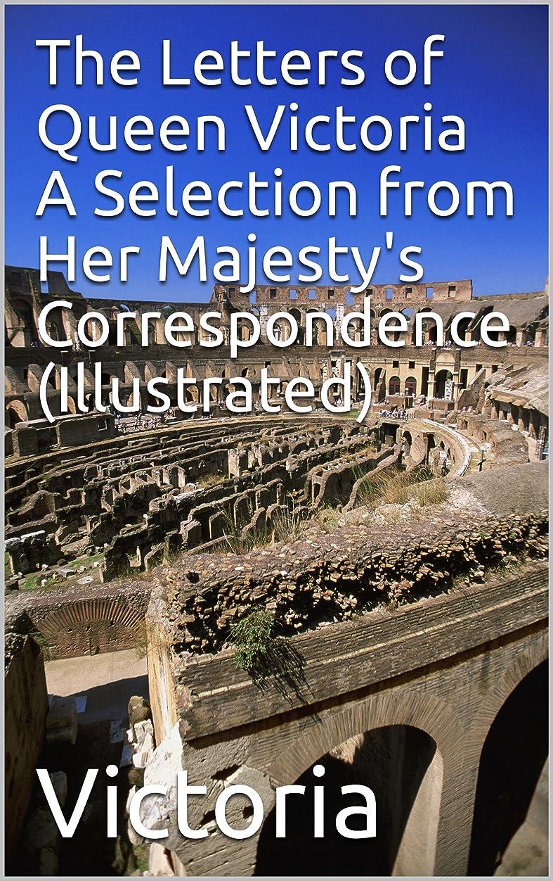 理論事前ペンThe Letters of Queen Victoria  A Selection from Her Majesty's Correspondence (Illustrated) (English Edition)