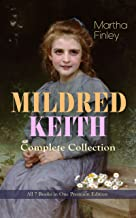 MILDRED KEITH Complete Series – All 7 Books in One Premium Edition: Timeless Children Classics: Mildred Keith, Mildred at Roselands, Mildred and Elsie, ... Boys and Girls & Mildred's New Daughter