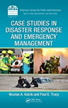Case Studies in Disaster Response and Emergency Management (ASPA Series in Public Administration and Public Policy Book 169)