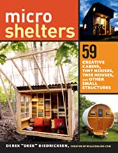 Microshelters: 59 Creative Cabins, Tiny Houses, Tree Houses, and Other Small Structures PDF