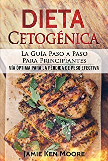 Dieta Cetogénica: La Guía Paso a Paso Para Principiantes: Dieta Keto Para Principiantes : Dieta Keto Para Bajar de Peso: Libro en Español / Keto Diet for ... Spanish Book Version (Spanish Edition)
