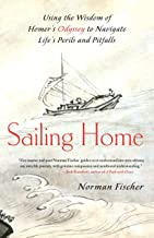 Sailing Home: Using the Wisdom of Homer's Odyssey to Navigate Life's Perils and Pitfalls