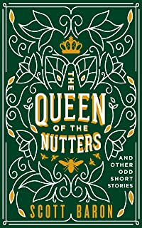 The Queen of the Nutters: And other odd short stories