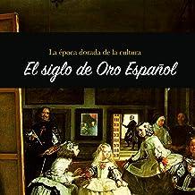 El Siglo de Oro Español: La época dorada de la cultur [The Spanish Golden Age: The Golden Age of Culture]