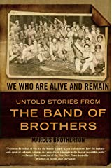 We Who Are Alive and Remain: Untold Stories from the Band of Brothers Kindle Edition
