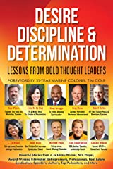 Desire, Discipline and Determination, Lessons From Bold Thought Leaders Kindle Edition