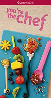 You're the Chef: A Cookbook Companion for A Smart Girl's Guide: Cooking (American Girl)