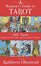 A Beginner`s Guide To Tarot: DIY Tarot: Design Your Own Cards, Spreads, Journal, and More