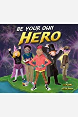 Be Your Own Hero: Help Kids Discover Their Own Inner Hero Kindle Edition