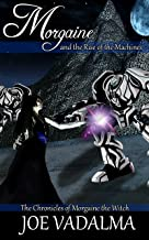 Morgaine and the Rise of the Machines (The Chronicles of Morgaine the Witch)