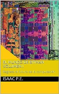 El mundo de Bitman Volumen I: Regreso al futuro de la computación (Spanish Edition)