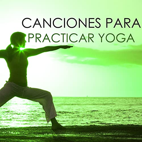 Canciones para Practicar Yoga - Musica para Clases de Yoga ...