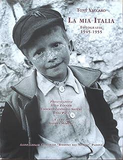 Tony Vaccaro: la mia Italia: fotografie 1945-1955 / presentazione: Italo Zannier, Umberto Gentiloni Silveri, Enzo Pace ; a...
