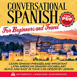 Conversational Spanish for Beginners and Travel: Learn Spanish Phrases and Important Latin American Spanish Vocabulary Quick and Easy in Your Car Lesson by Lesson