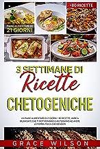 3 Settimane di Ricette Chetogeniche: Un Piano Alimentare di 21 Giorni + 80 Ricette, Varie & Bilanciate che ti Motiveranno ...