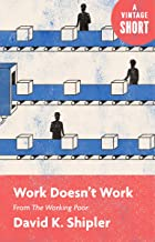 Work Doesn't Work: From The Working Poor (A Vintage Short)