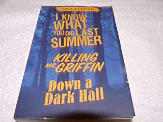 The Lois Duncan Compendium I Know What You Did Last Summer, Killing Mr. Griffin and Down a Dark Hall