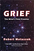 GRIEF: The Mind's Final Frontier: Your GPS (Grief Processing System) for Relieving Grief Stress