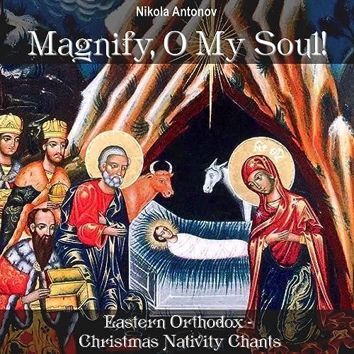 Eastern Orthodox Christmas.Magnify O My Soul Eastern Orthodox Christmas Nativity