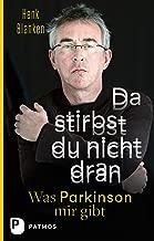 Da stirbst du nicht dran: Was Parkinson mir gibt (German Edition)