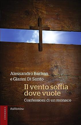 Il vento soffia dove vuole: Confessioni di un monaco (Catholica Vol. 11)