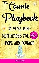 The Cosmic Playbook: 30 Vital Mini Meditations For Love, Hope and Courage (Joyful Life Mastery Book 2)