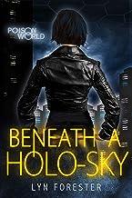 Beneath a Holo-Sky (Poison World Book 1)