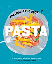 The Long and the Short of Pasta: A Collection of Treasured Italian Dishes (English Edition)