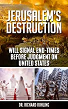 Jerusalem's Destruction Will Signal End-Times Before Judgment on United States (White Horse Series)