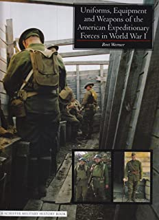 Uniforms, Equipment and Weapons of the American Expeditionary Forces in World War I