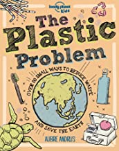 The Plastic Problem: 50 Small Ways to Reduce Waste and Help Save the Earth (Lonely Planet Kids)
