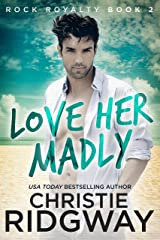 Love Her Madly (Rock Royalty Book 2) Kindle Edition