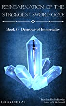 Reincarnation of the Strongest Sword God: Book 8 - Destroyer of Immortality