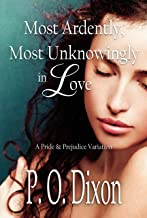 Most Ardently, Most Unknowingly in Love: A Pride and Prejudice Variation