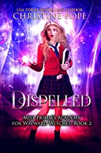 Dispelled: A Paranormal Magical Academy Love Story (Miss Primm's Academy for Wayward Witches Book 2)