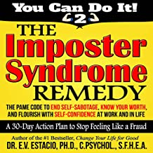 The Imposter Syndrome Remedy: A 30-Day Action Plan to Stop Feeling like a Fraud: The Pame Code to End Self Sabotage, Know Your Worth, and Flourish with Self-Confidence at Work and in Life