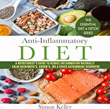 Anti-Inflammatory Diet: A Nutritionist's Guide to Reduce Inflammation Naturally - Calm Hashimoto's, Crohn's, IBS & Other A...
