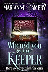 Jeepers Reapers: Where'd You Get That Keeper (There Goes My Midlife Crisis Book 2) Kindle Edition